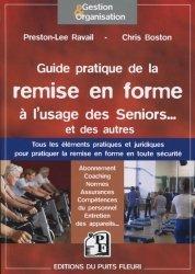Dernières parutions dans Gestion et Organisation, Guide pratique de la remise en forme à l'usage des Seniors... Et des autres. Tous les éléments pratiques et juridiques pour pratiquer la remise en forme en toute sécurité