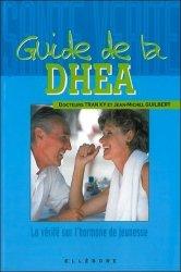Dernières parutions dans santé-vérité, Guide de la DHEA. Toute la vérité sur l'hormone de jeunesse
