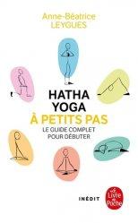 Dernières parutions dans Vie pratique, Hatha Yoga à petits pas