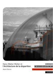 Dernières parutions dans Crossborders, Hans-Walter Müller et l'Architecture de la disparition