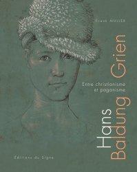 Dernières parutions sur Renaissance, Hans Baldung Grien. Entre christianisme et paganisme
