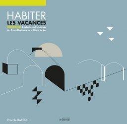 Dernières parutions sur Architecture en France et en région, Habiter les vacances