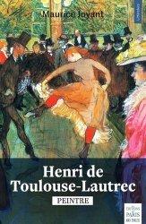 Dernières parutions dans Littérature, Henri de Toulouse-Lautrec. Peintre
