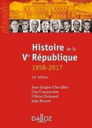 Dernières parutions sur Histoire des institutions, Histoire de la Ve République (1958-2017). 16e édition