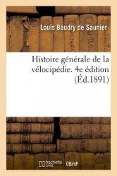 Dernières parutions sur Cyclisme et VTT, Histoire générale de la vélocipédie. 4e édition