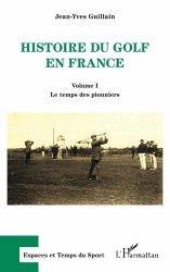 Dernières parutions dans Espaces et temps du sport, Histoire du golf en France. Volume 1, Le temps des pionniers