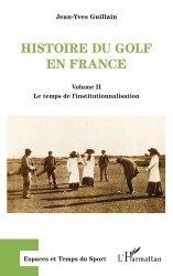 Dernières parutions dans Espaces et temps du sport, Histoire du golf en France. Volume 2, Le temps de l'institutionnalisation