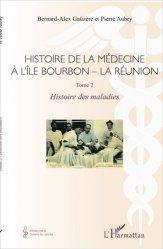 Dernières parutions dans Médecine à travers les siècles, Histoire de la médecine à l'Île Bourbon - La réunion