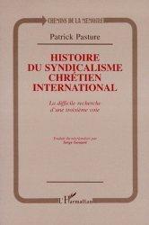 Dernières parutions dans Chemins de la mémoire, HISTOIRE DU SYNDICALISME CHRETIEN INTERNATIONAL. La difficile recherche d'une troisième voie