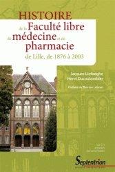 Dernières parutions dans Histoire et Civilisations, Histoire de la Faculté libre de médecine et de pharmacie de Lille, de 1876 à 2003