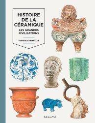 Dernières parutions sur Céramique - Porcelaine - Emaux, Histoire de la céramique