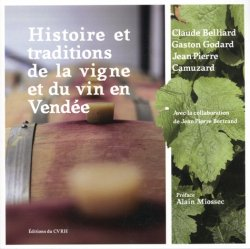Dernières parutions sur Cépages et vignobles, Histoire et traditions de la vigne et du vin en Vendée