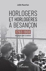 Dernières parutions sur Horlogerie, Horlogers et horlogères à Besançon