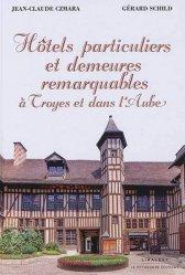 Dernières parutions sur Architecture en France et en région, Hôtels particuliers et demeures remarquables à Troyes et dans l'Aube
