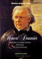 Dernières parutions dans mémoires du sud, Honoré Daumier. Roi de la caricature peintre et sculpteur