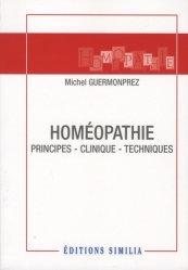 Dernières parutions sur Homéopathie, Homéopathie : principes - clinique - techniques