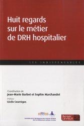 Dernières parutions dans Les indispensables, Huit regards sur le métier de DRH hospitalier