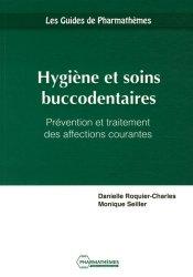Dernières parutions dans Les guides de Pharmathèmes, Hygiène et soins buccodentaires. Prévention et traitement des affections courantes