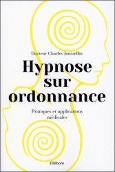 Dernières parutions sur Hypnothérapie - Relaxation, Hypnose sur ordonnance