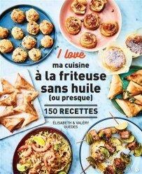 Dernières parutions sur Cuisine légère, I love Ma cuisine à la friteuse sans huile (ou presque)