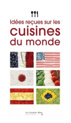 Dernières parutions dans Idées reçues, Idées reçues sur les cuisines du monde