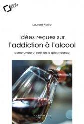 Dernières parutions sur Alcoolisme, Idées reçues sur l'addiction à l'alcool