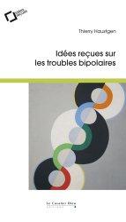 Dernières parutions dans Idées reçues , Idées reçues sur les troubles bipolaires