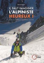 Dernières parutions sur A la montagne, Il faut imaginer l'alpiniste heureux !