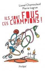 Dernières parutions sur Histoire du sport, Ils sont fous ces champions !