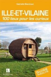 Dernières parutions dans Guide Bonneton insolite, Ille-et-Vilaine. 100 lieux pour les curieux