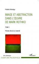 Dernières parutions dans Ouverture philosophique, Image et abstraction dans l'oeuvre de Mark Rothko. Tome 1, Période dite de la maturité https://fr.calameo.com/read/005370624e5ffd8627086