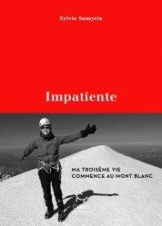 Dernières parutions sur Alpinisme - Escalade - Trail - Randos, Impatiente. Ma troisième vie commence au Mont Blanc