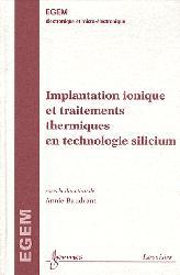 Dernières parutions sur Micro-électronique, Implantation ionique et traitements thermiques en technologie silicium