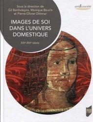 Dernières parutions dans Art & Société, Images de soi dans l'univers domestique. XIIIe-XVIe siècle