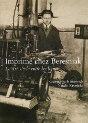 Dernières parutions sur Imprimerie,reliure et typographie, Imprimé chez Beresniak. Le XXe siècle entre les lignes