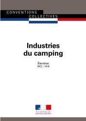 Dernières parutions sur Conventions collectives, Industries du camping. Convention collective nationale étendue - IDCC : 1618 - 4e édition - septembre 2018