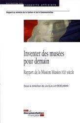 Dernières parutions dans Rapports officiels, Inventer des musées pour demain. Rapport de la Mission Musées XXIe siècle