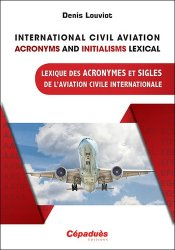 Dernières parutions sur Histoire de l'aviation, International Civil Aviation Acronyms and Initialisms Lexical