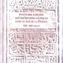 Dernières parutions sur Art islamique et Proche-Orient, Inventaire raisonné des inscriptions coufiques dans le sud de la France (VIIIe-XIIIe siècles)