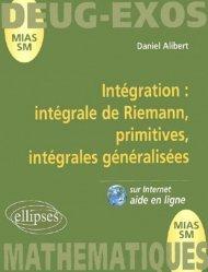 Nouvelle édition Intégration : intégrale de Riemann, primitives, intégrales généralisées