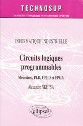 Nouvelle édition Informatique industrielle Circuits logiques programmables