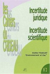 Dernières parutions dans Les cahiers du Crideau, Incertitude juridique, incertitude scientifique. Actes du Séminaire de l'Institut fédératif