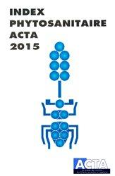 Souvent acheté avec Tailler et soigner mes rosiers, le Index phytosanitaire ACTA 2015