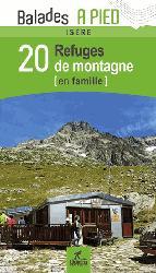 Dernières parutions dans Balades à pied, Isère 20 refuges de montagne en famille