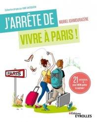 Dernières parutions dans J'arrête de..., J'arrête de vivre à Paris ! 21 semaines pour enfin quitter la capitale