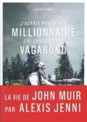 Dernières parutions sur Récits de voyages-explorateurs, J'aurais pu devenir millionnaire, j'ai choisi d'être vagabond. Une vie de John Muir