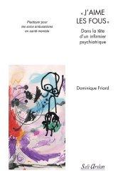 Nouvelle édition J'aime les fous, dans la tête d'un infirmier psychiatrique