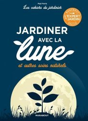 Dernières parutions dans Les cahiers du jardinier, Jardiner avec la lune