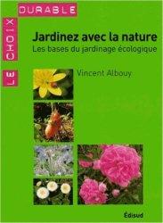 Dernières parutions dans Le choix durable, Jardinez avec la nature. Les bases du jardinage écologique