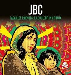Dernières parutions sur Art mural , graffitis et tags, JBC. Pagailles païennes : la couleur in vitraux